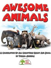 Awesome Animals (A Celebration of All Creatures Great and Small)
