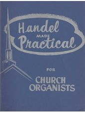 Handel Made Practical for Church Organists, Vol. 1