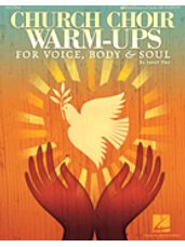 Church Choir Warm-Ups: For Voice, Body and Sould